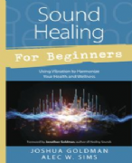 Sound Healing For Beginners - Joshua Goldman, Alec W. Sims